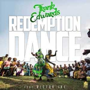 Frank Edwards - Redemption Dance ft Victor Ike